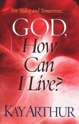 God, How Can I Live?  -     By: Kay Arthur
