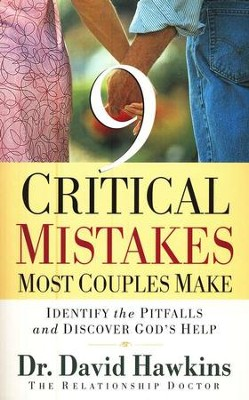Nine Critical Mistakes Most Couples Make: Identify the Pitfalls and Discover God's Help  -     By: Dr. David Hawkins