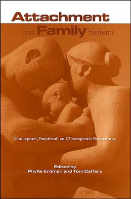 Attachment and Family Systems: Conceptual, Empirical, and therapeutic Relatedness  -     By: Phyllis Erdman, Tom Caffery, Jon Carlson