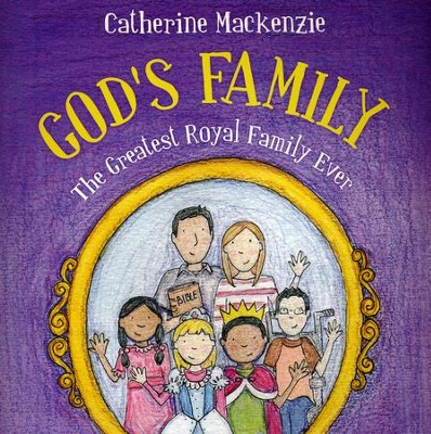 God's Family: The Greatest Royal Family Ever  -     By: Catherine MacKenzie