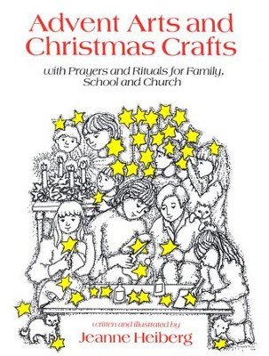Advent Arts & Christmas Crafts: Prayers & Rituals for Family, School & Church  -     By: Jeanne Heiberg