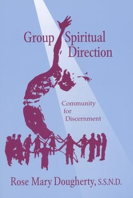 Group Spiritual Direction: Community for Discernment  -     By: Rose Doughtery