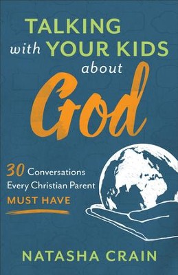 Talking with Your Kids about God: 30 Conversations Every Christian Parent Must Have - eBook  -     By: Natasha Crain