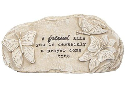 A Friend Like You Is Certainly A Prayer Come True, Message Stone  -