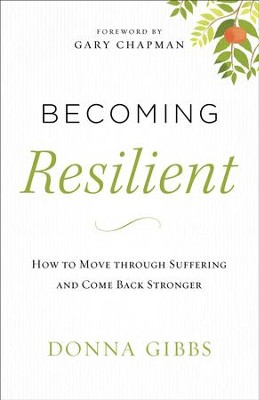 Becoming Resilient: How to Move through Suffering and Come Back Stronger - eBook  -     By: Donna Gibbs, Gary Chapman