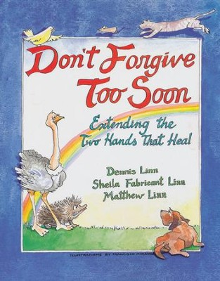 Don't Forgive Too Soon: Extending the Two Hands That Heal  -     By: Dennis Linn