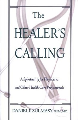 The Healer's Calling: A Spirituality for Physicians & Other Health Care Professionals   -     By: Daniel Sulmasy