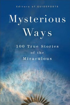 Mysterious Ways: 100 True Stories of the Miraculous - eBook  -     By: Editors of Guideposts