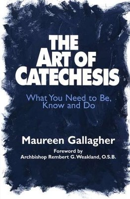 The Art of Catechesis: What You Need to Be, Know & Do    -     By: Rembert G. Weakland