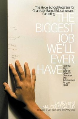 The Biggest Job We'll Ever Have: The Hyde School Program for Character-Based Education and Parenting - eBook  -     By: Laura Gauld, Malcolm Gauld