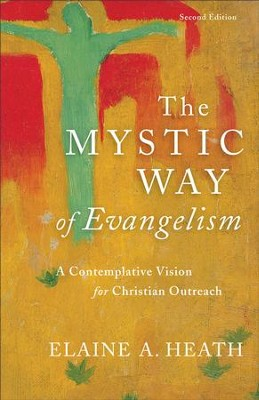 The Mystic Way of Evangelism: A Contemplative Vision for Christian Outreach - eBook  -     By: Elaine A. Heath