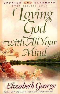 Loving God with All Your Mind, Updated and Expanded   -     By: Elizabeth George