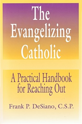 The Evangelizing Catholic: A Practical Handbook for Reaching Out   -     By: Frank DeSiano