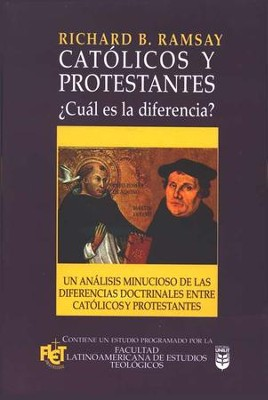 Cat&#243licos y Protestantes: &#191C&#250al es la Diferencia?  (Catholics and Protestants: What's the Difference?)  -     By: Richard B. Ramsay