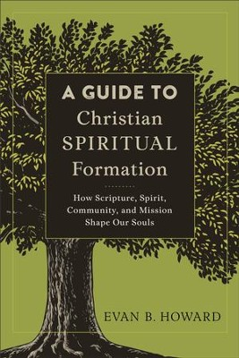 A Guide to Christian Spiritual Formation: How Scripture, Spirit, Community, and Mission Shape Our Souls - eBook  -     By: Evan B. Howard