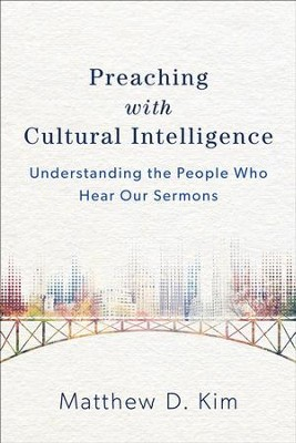 Preaching with Cultural Intelligence: Understanding the People Who Hear Our Sermons - eBook  -     By: Matthew D. Kim