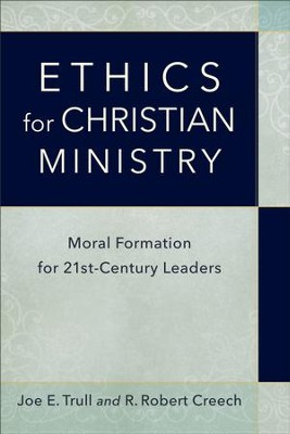 Ethics for Christian Ministry: Moral Formation for Twenty-First-Century Leaders - eBook  -     By: Joe E. Trull, R. Robert Creech