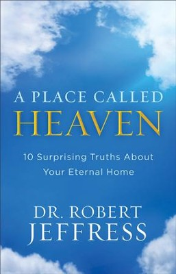 A Place Called Heaven: 10 Surprising Truths about Your Eternal Home - eBook  -     By: Dr. Robert Jeffress