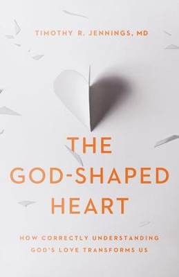 The God-Shaped Heart: How Correctly Understanding God's Love Transforms Us - eBook  -     By: Timothy R. Jennings MD