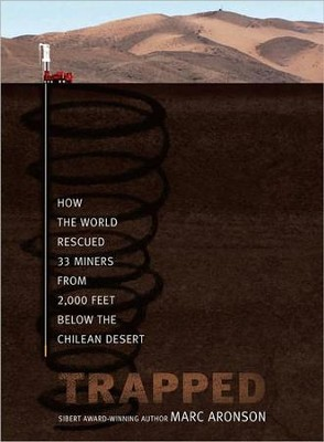 Trapped: How The World Rescued 33 Miners From 2,000 Feet Below The Chilean Desert  -     By: Marc Aronson