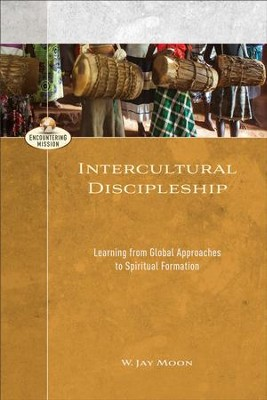 Intercultural Discipleship (Encountering Mission): Learning from Global Approaches to Spiritual Formation - eBook  -     Edited By: A. Moreau     By: W. Jay Moon