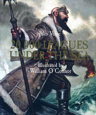 20,000 Leagues Under the Sea  -     By: Jules Verne     Illustrated By: William O'Connor