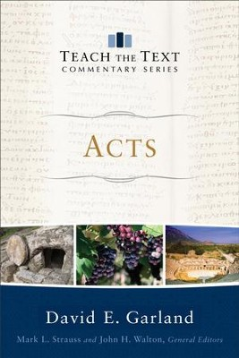 Acts (Teach the Text Commentary Series) - eBook  -     Edited By: Mark Strauss, John Walton     By: David E. Garland