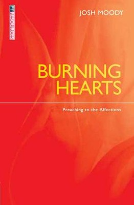 Burning Hearts: Preaching to the Affections  -     By: Josh Moody, Robin Weekes