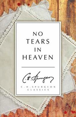 No Tears in Heaven  -     By: Charles H. Spurgeon