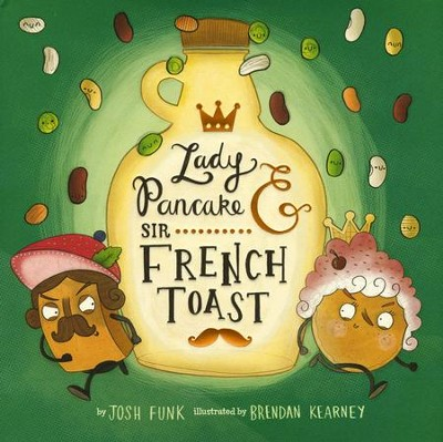 Lady Pancake & Sir French Toast   -     By: Josh Funk     Illustrated By: Brendan Kearney