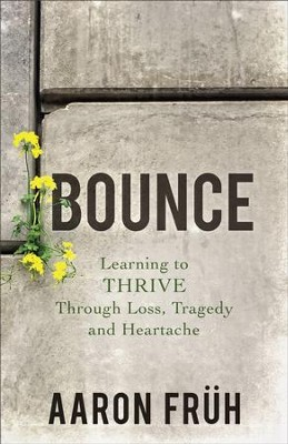 Bounce: Learning to Thrive through Loss, Tragedy, and Heartache - eBook  -     By: Aaron Fruh