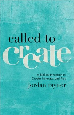 Called to create a biblical invitation to create innovate and called to create a biblical invitation to create innovate and risk ebook stopboris Images