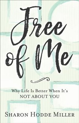 Free of Me: Why Life Is Better When It's Not about You - eBook  -     By: Sharon Hodde Miller