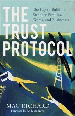 The Trust Protocol: The Key to Building Stronger Families, Teams, and Businesses - eBook  -     By: Mac Richard