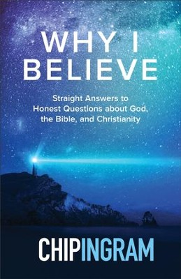 Why I Believe: Straight Answers to Honest Questions about God, the Bible, and Christianity - eBook  -     By: Chip Ingram