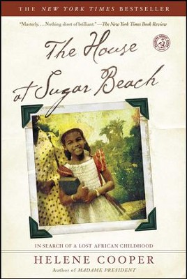 The House at Sugar Beach: In Search of a Lost African Childhood - eBook  -     By: Helene Cooper