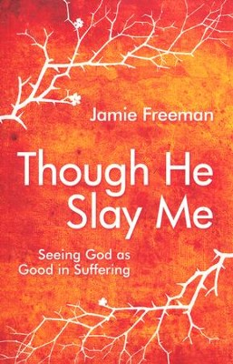 Though He Slay Me  -     By: Jamie Freeman