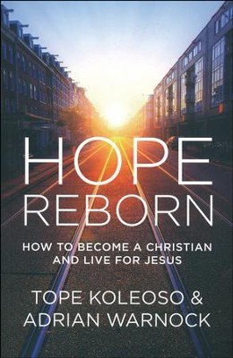 Hope Reborn: How to Become a Christian and Live for Jesus   -     By: Tope Koleoso, Adrian Warnock