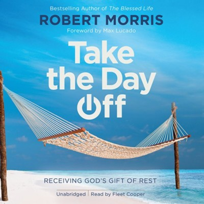 Take The Day Off: Receiving God's Gift Of Rest, Unabridged Audiobook on CD  -     By: Robert Morris