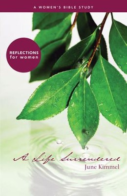 A Life Surrendered: A Women's Bible Study - eBook  -     By: June Kimmel