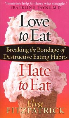 Love to Eat, Hate to Eat: Overcoming the Bondage of Destructive Eating Habits  -     By: Elyse M. Fitzpatrick