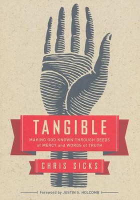Tangible: Making God Known Through Deeds of Mercy and Words of Truth  -     By: Chris Sicks