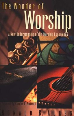 The Wonder of Worship: A New Understanding of the Worship Experience  -     By: Ronald B. Allen