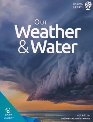 God's Design for Heaven and Earth: Our Weather & Water  Student Text (4th Edition)  -     By: Debbie Lawrence, Richard Lawrence