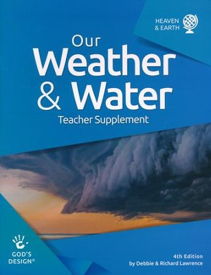 God's Design for Heaven and Earth: Our Weather & Water  Teacher Guide (4th Edition)  -     By: Debbie Lawrence, Richard Lawrence