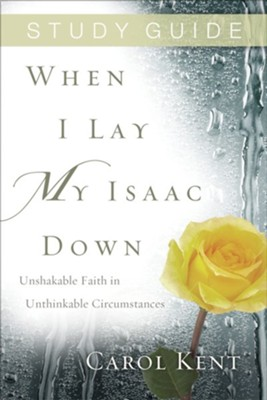 When I Lay My Isaac Down Study Guide (repack)  -     By: Carol Kent
