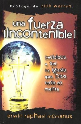 Una Fuerza Incontenible  (An Unstoppable Force)  -     By: Erwin Raphael McManus