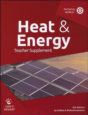 God's Design for the Physical World: Heat & Energy Teacher  Guide (4th Edition)  -     By: Debbie Lawrence, Richard Lawrence