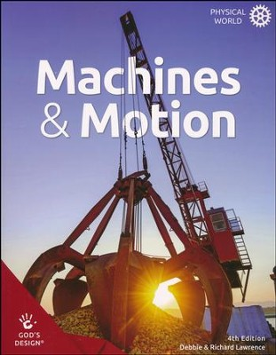 God's Design for the Physical World: Machines & Motion  Student Text (4th Edition)  -     By: Debbie Lawrence, Richard Lawrence
