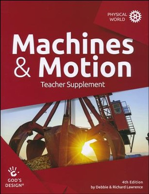 God's Design for the Physical World: Machines & Motion  Teacher Guide (4th Edition)  -     By: Debbie Lawrence, Richard Lawrence